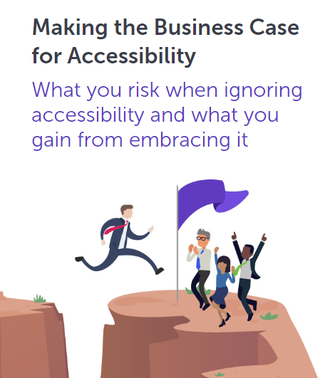 Making the Business Case for Accessibility. What you risk when ignoring accessibility and what you gain from embracing it.
